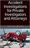Accident Investigations for Private Investigators and Attorneys (English Edition)